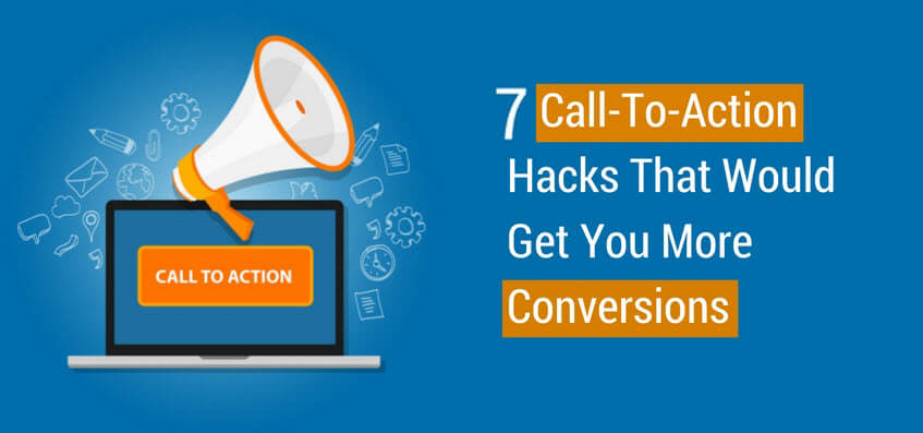 7 Hacks For Your Call-To-Action That Would Get You More Conversions